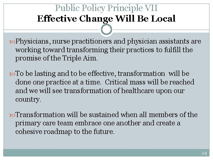 Public Policy Principle VII Effective Change Will Be Local Physicians, nurse practitioners and physician