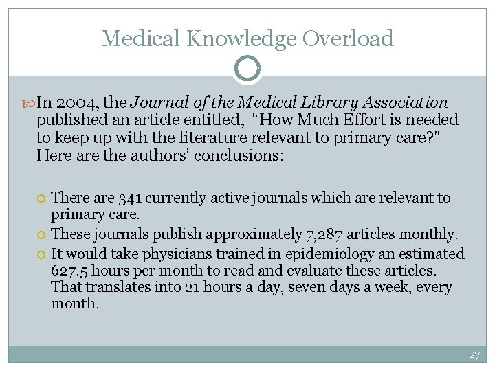 Medical Knowledge Overload In 2004, the Journal of the Medical Library Association published an