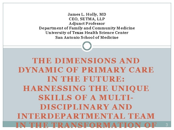 James L. Holly, MD CEO, SETMA, LLP Adjunct Professor Department of Family and Community