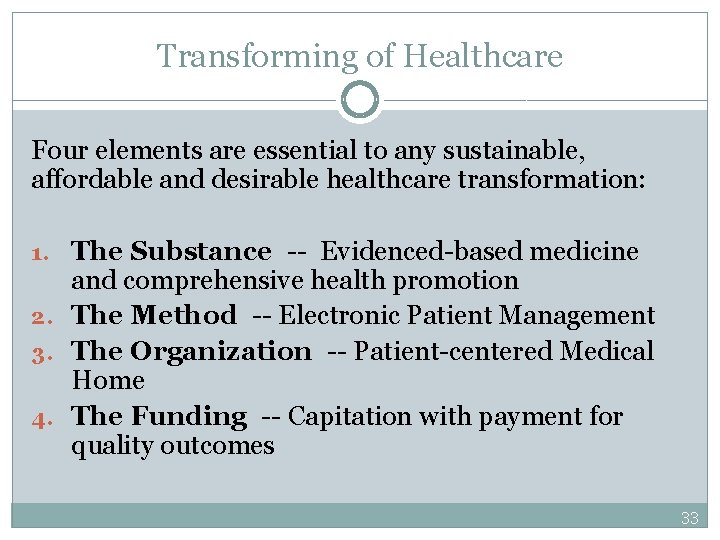 Transforming of Healthcare Four elements are essential to any sustainable, affordable and desirable healthcare