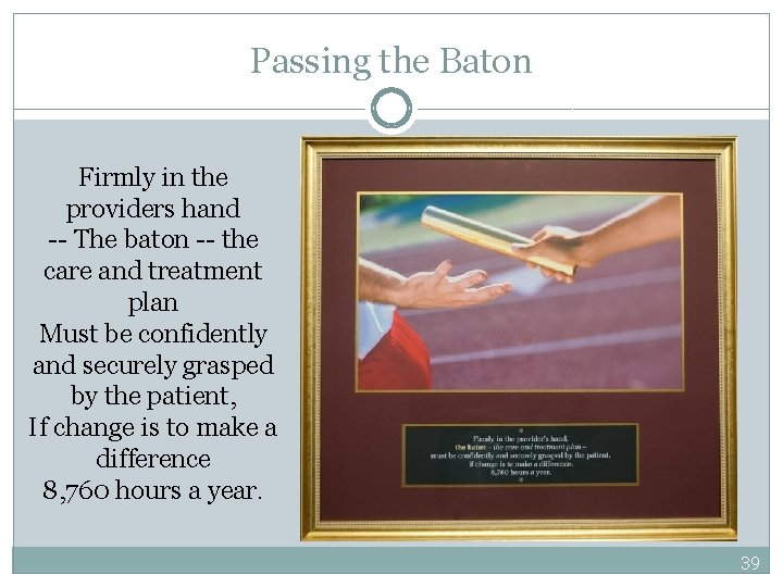 Passing the Baton Firmly in the providers hand -- The baton -- the care