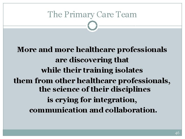 The Primary Care Team More and more healthcare professionals are discovering that while their