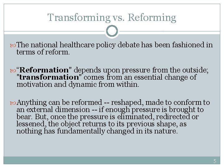 Transforming vs. Reforming The national healthcare policy debate has been fashioned in terms of