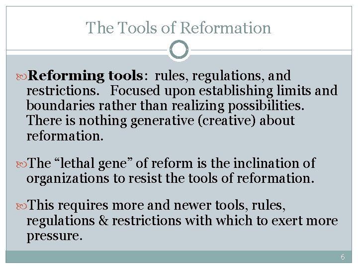 The Tools of Reformation Reforming tools: rules, regulations, and restrictions. Focused upon establishing limits