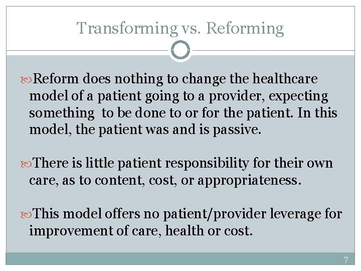 Transforming vs. Reforming Reform does nothing to change the healthcare model of a patient