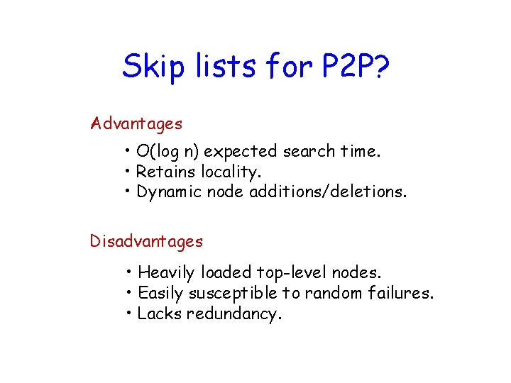 Skip lists for P 2 P? Advantages • O(log n) expected search time. •
