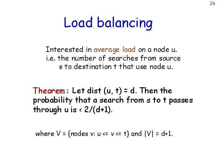 24 Load balancing Interested in average load on a node u. i. e. the