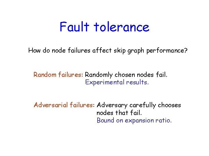 Fault tolerance How do node failures affect skip graph performance? Random failures: Randomly chosen