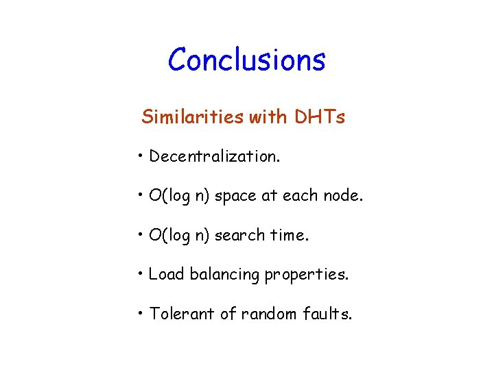 Conclusions Similarities with DHTs • Decentralization. • O(log n) space at each node. •