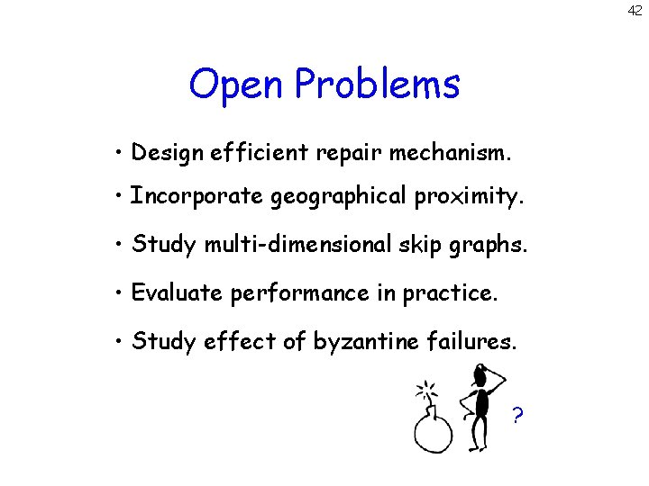 42 Open Problems • Design efficient repair mechanism. • Incorporate geographical proximity. • Study
