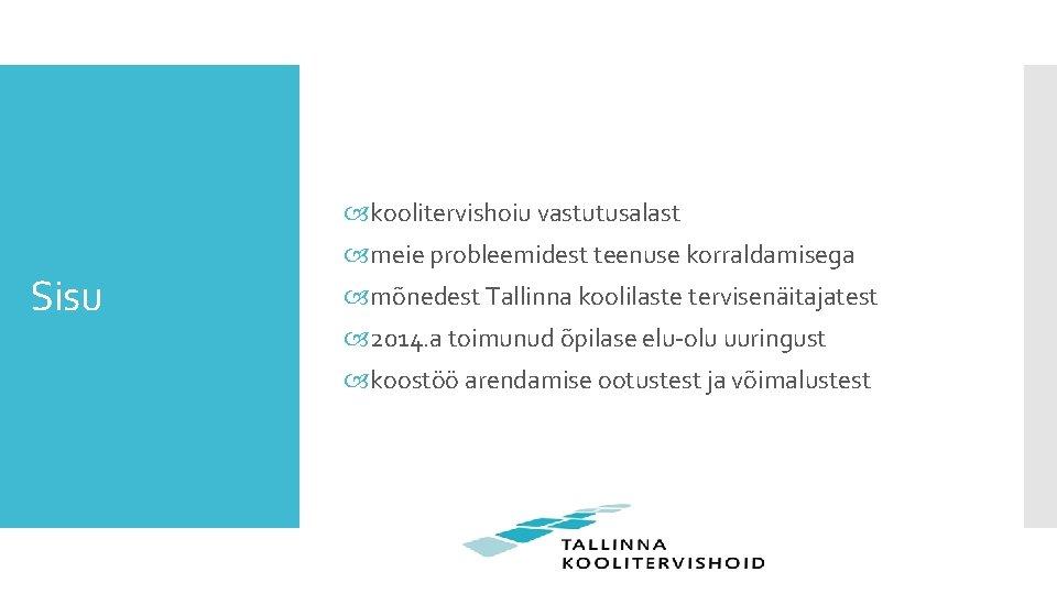 koolitervishoiu vastutusalast Sisu meie probleemidest teenuse korraldamisega mõnedest Tallinna koolilaste tervisenäitajatest 2014. a