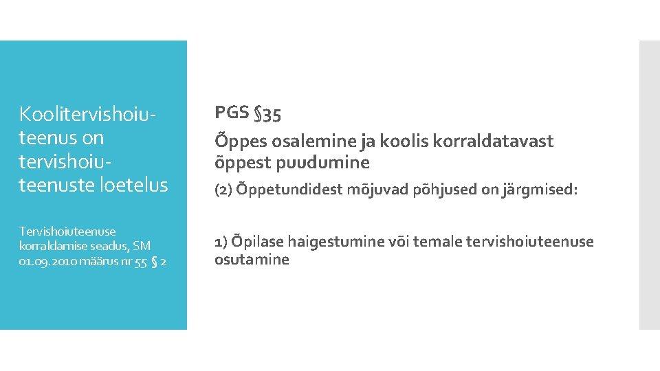 Koolitervishoiuteenus on tervishoiuteenuste loetelus Tervishoiuteenuse korraldamise seadus, SM 01. 09. 2010 määrus nr 55