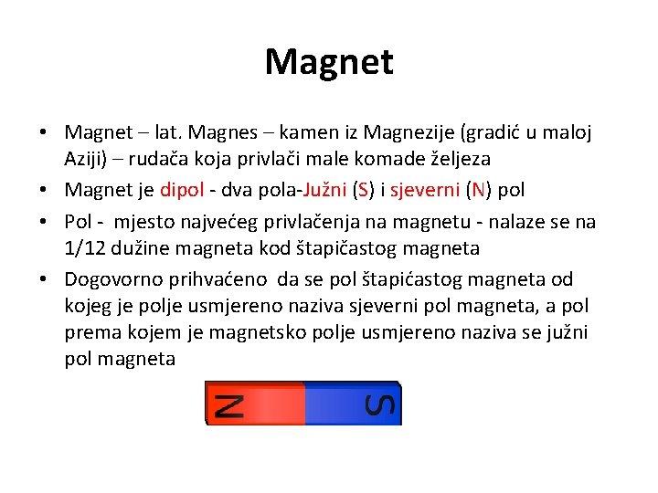 Magnet • Magnet – lat. Magnes – kamen iz Magnezije (gradić u maloj Aziji)