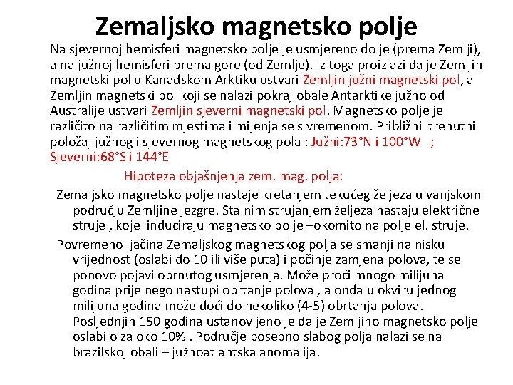 Zemaljsko magnetsko polje Na sjevernoj hemisferi magnetsko polje je usmjereno dolje (prema Zemlji), a