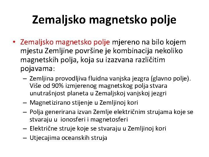 Zemaljsko magnetsko polje • Zemaljsko magnetsko polje mjereno na bilo kojem mjestu Zemljine površine