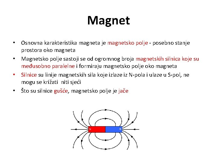 Magnet • Osnovna karakteristika magneta je magnetsko polje - posebno stanje prostora oko magneta
