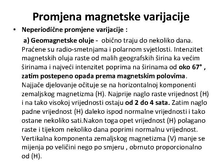 Promjena magnetske varijacije • Neperiodične promjene varijacije : a) Geomagnetske oluje - obično traju