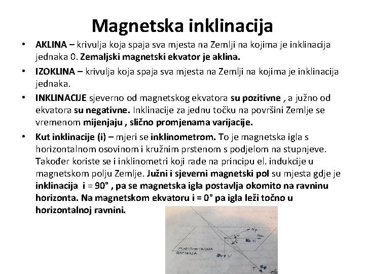 Magnetska inklinacija • AKLINA – krivulja koja spaja sva mjesta na Zemlji na kojima
