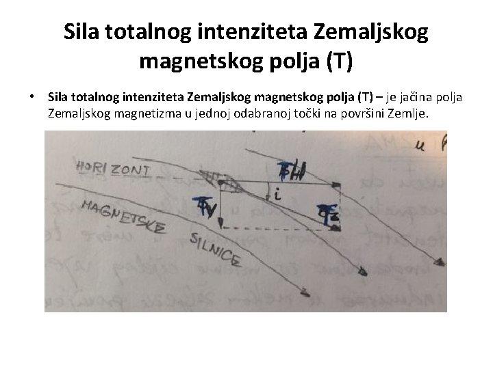 Sila totalnog intenziteta Zemaljskog magnetskog polja (T) • Sila totalnog intenziteta Zemaljskog magnetskog polja