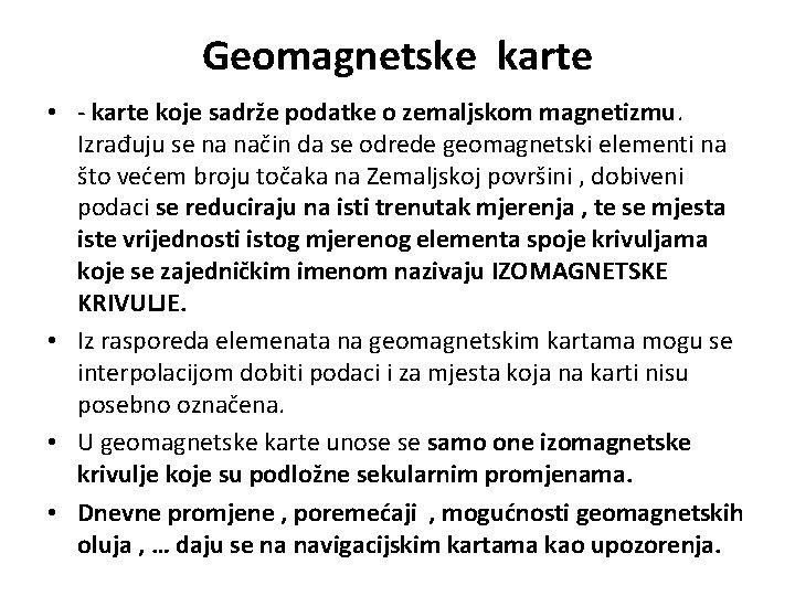 Geomagnetske karte • - karte koje sadrže podatke o zemaljskom magnetizmu. Izrađuju se na