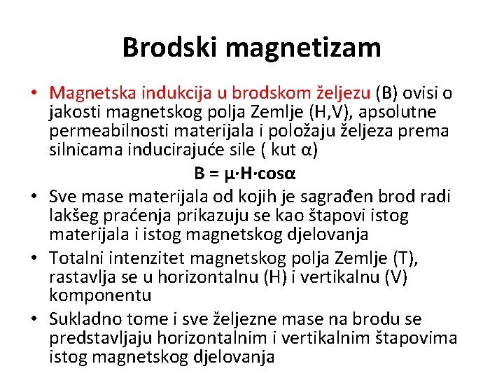 Brodski magnetizam • Magnetska indukcija u brodskom željezu (B) ovisi o jakosti magnetskog polja