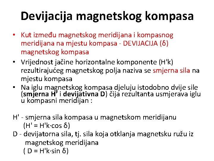 Devijacija magnetskog kompasa • Kut između magnetskog meridijana i kompasnog meridijana na mjestu kompasa