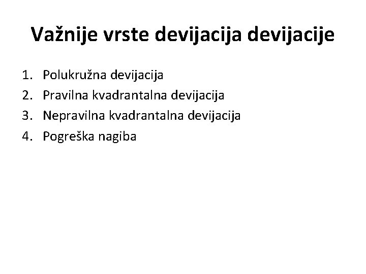 Važnije vrste devijacija devijacije 1. 2. 3. 4. Polukružna devijacija Pravilna kvadrantalna devijacija Nepravilna