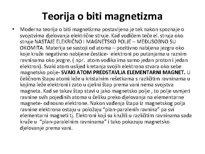 Teorija o biti magnetizma • Moderna teorija o biti magnetizma postavljena je tek nakon