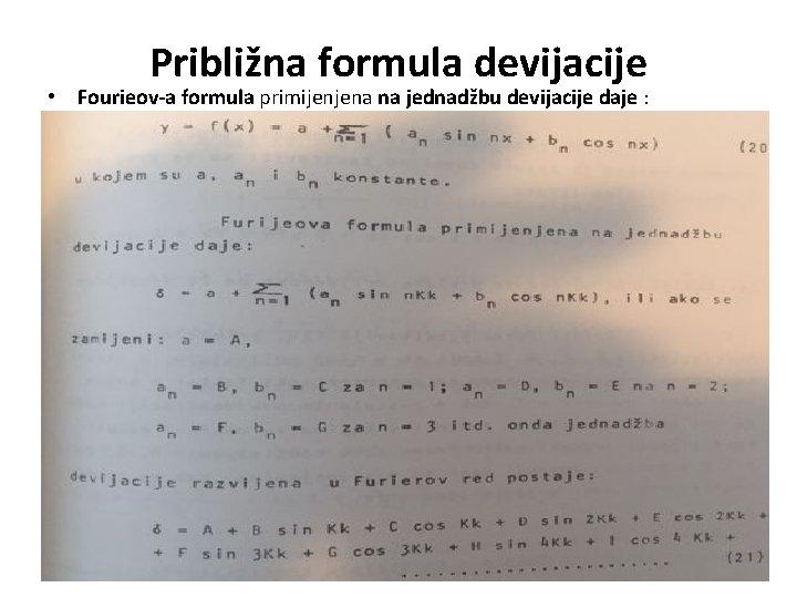 Približna formula devijacije • Fourieov-a formula primijenjena na jednadžbu devijacije daje :