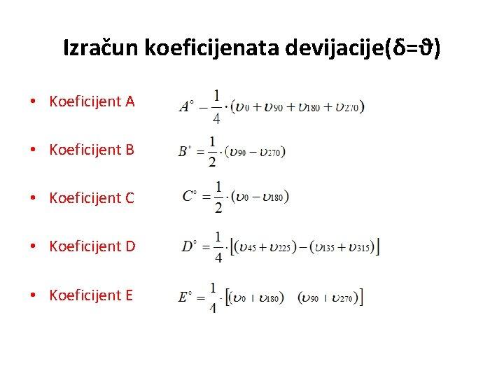 Izračun koeficijenata devijacije(δ=ϑ) • Koeficijent A • Koeficijent B • Koeficijent C • Koeficijent