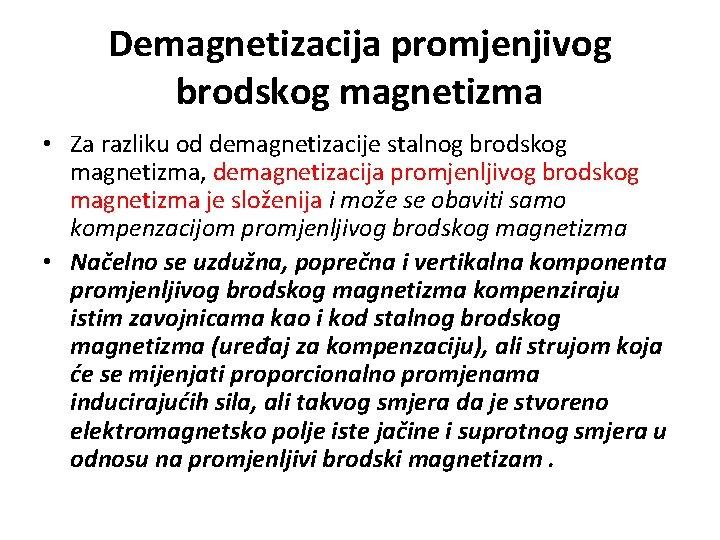Demagnetizacija promjenjivog brodskog magnetizma • Za razliku od demagnetizacije stalnog brodskog magnetizma, demagnetizacija promjenljivog