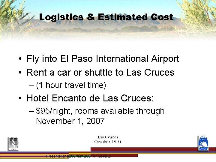 Logistics & Estimated Cost • Fly into El Paso International Airport • Rent a