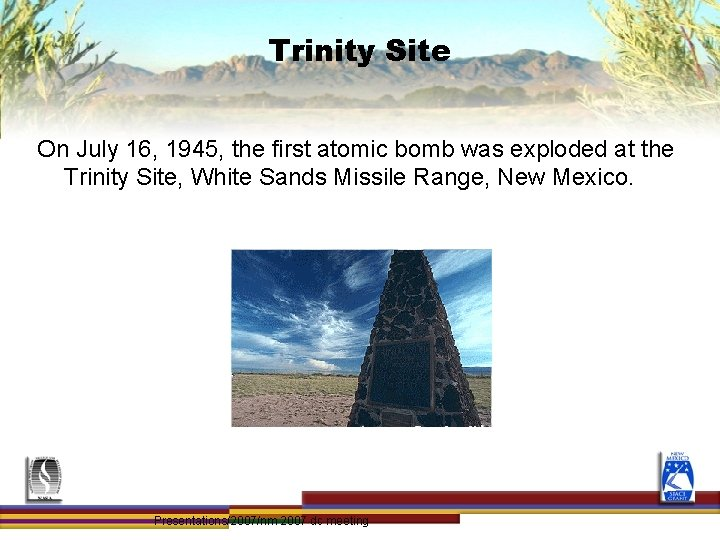 Trinity Site On July 16, 1945, the first atomic bomb was exploded at the