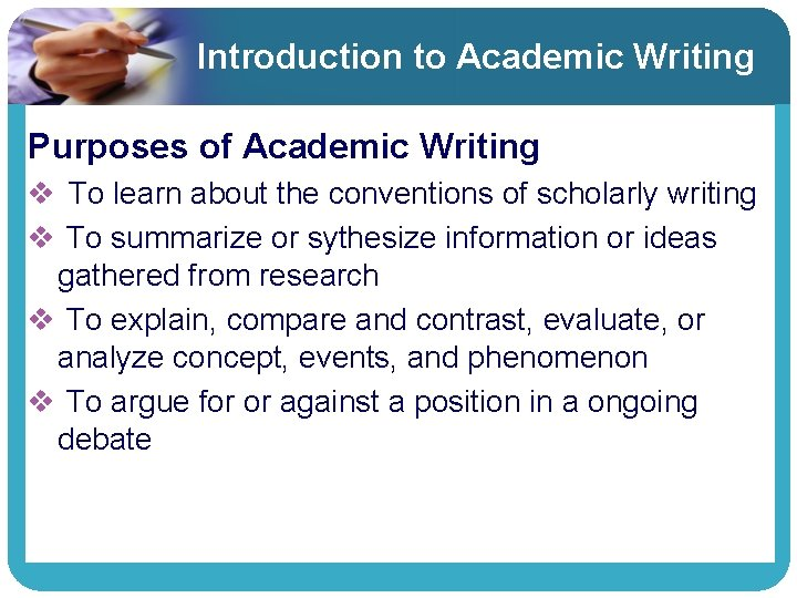 Introduction to Academic Writing Purposes of Academic Writing v To learn about the conventions