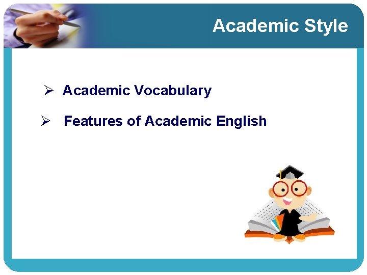 Academic Style Ø Academic Vocabulary Ø Features of Academic English