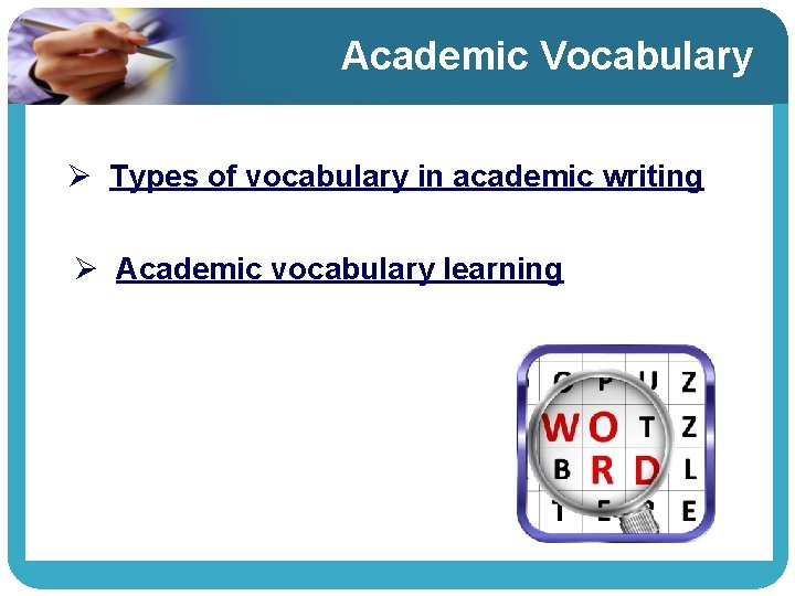 Academic Vocabulary Ø Types of vocabulary in academic writing Ø Academic vocabulary learning