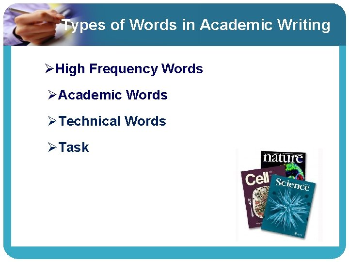 Types of Words in Academic Writing ØHigh Frequency Words ØAcademic Words ØTechnical Words ØTask