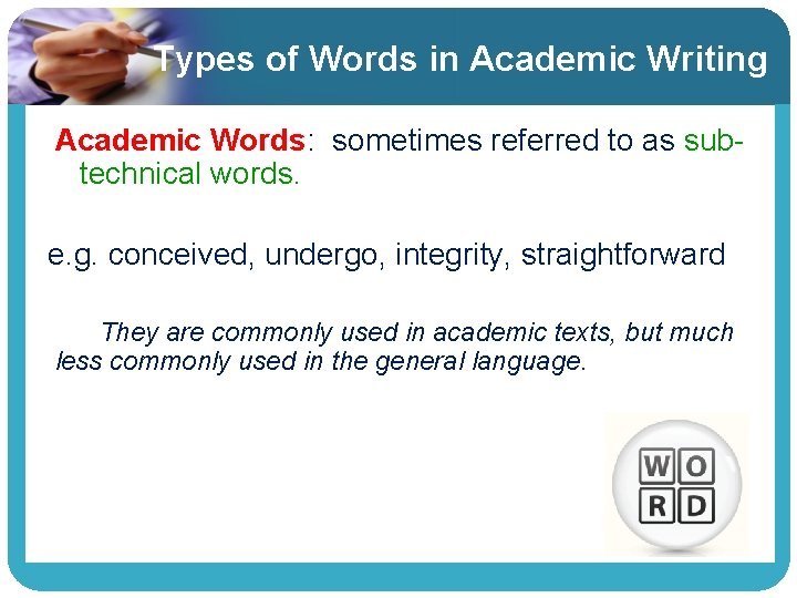 Types of Words in Academic Writing Academic Words: sometimes referred to as subtechnical words.