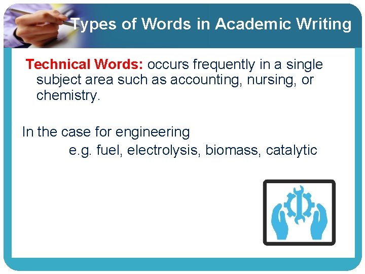 Types of Words in Academic Writing Technical Words: occurs frequently in a single subject