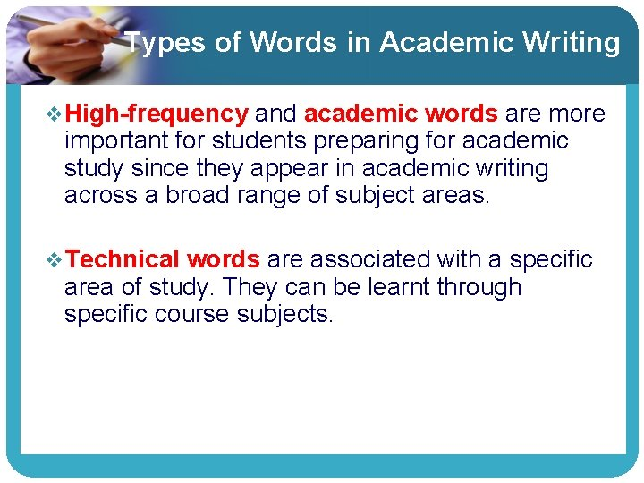 Types of Words in Academic Writing v High-frequency and academic words are more important