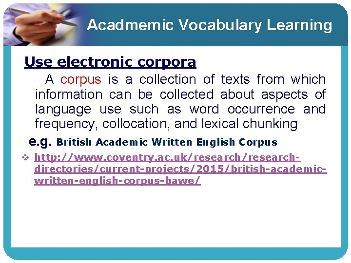 Acadmemic Vocabulary Learning Use electronic corpora A corpus is a collection of texts