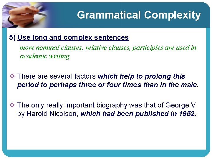 Grammatical Complexity 5) Use long and complex sentences more nominal clauses, relative clauses, participles