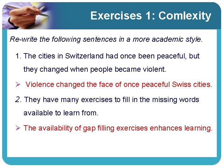 Exercises 1: Comlexity Re-write the following sentences in a more academic style. 1. The