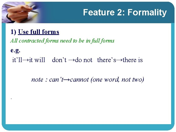 Feature 2: Formality 1) Use full forms All contracted forms need to be in
