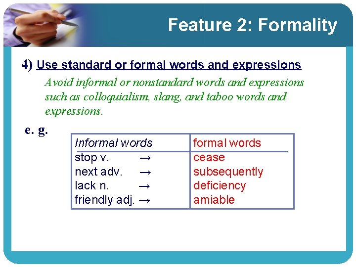 Feature 2: Formality 4) Use standard or formal words and expressions Avoid informal or