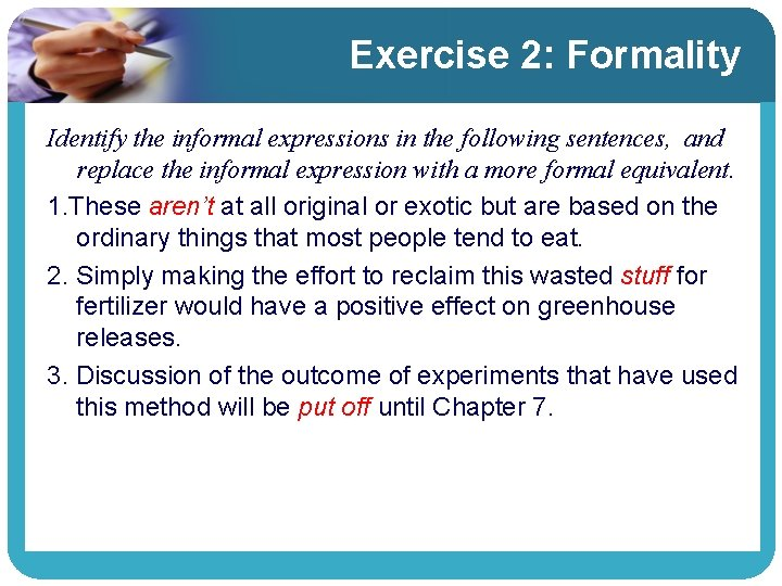 Exercise 2: Formality Identify the informal expressions in the following sentences, and replace the