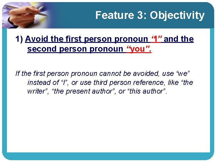 """Feature 3: Objectivity 1) Avoid the first person pronoun """"I"""" and the second person"""