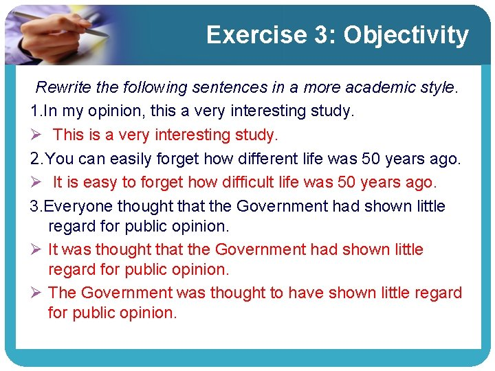 Exercise 3: Objectivity Rewrite the following sentences in a more academic style. 1. In