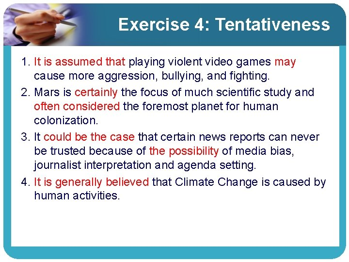 Exercise 4: Tentativeness 1. It is assumed that playing violent video games may cause