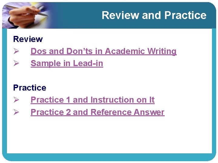 Review and Practice Review Ø Dos and Don'ts in Academic Writing Ø Sample in